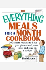 The Everything Meals For A Month Cookbook: Smart Recipes To Help You Plan Ahead, Save Time, And Stay On Budget (Everything®) Kindle Edition