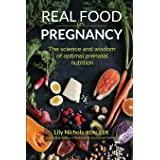 Real Food for Pregnancy: The Science and Wisdom of Optimal Prenatal Nutrition