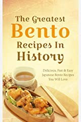 The Greatest Bento Recipes In History: Delicious, Fast & Easy Japanese Bento Recipes You Will Love (English Edition) Kindle版