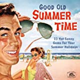 Good Old Summertime: 33 Hot Sunny Gems For Your Summer Holidays (Various Artists)