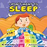 """""""I DON'T WANT TO SLEEP"""": Teaching Kids the Importance of Sleep. (Bedtimes sleep Children's Picture Book Book 1) (English Edit"""