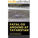 Fatal Go Around at Tatarstan: The B737 Captain Who Couldn't Fly (Quick Aviation Reads Book 3)