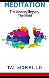 Meditation: The Journey Beyond The Mind (meditation for beginners, zen, energy healing, spiritual awakening, chakras, meditation books, meditation techniques) (English Edition)