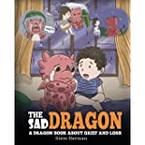 The Sad Dragon: A Dragon Book About Grief and Loss. A Cute Children Story To Help Kids Understand The Loss Of A Loved One, an