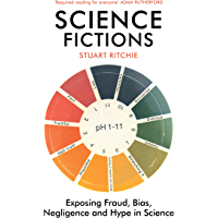 Science Fictions: Exposing Fraud, Bias, Negligence and Hype…