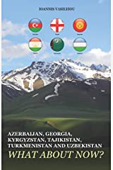 AZERBAIJAN, GEORGIA, KYRGYZSTAN, TAJIKISTAN, TURKMENISTAN AND UZBEKISTAN: WHAT ABOUT NOW? ペーパーバック