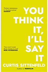 You Think It, I'll Say It: Ten scorching stories of self-deception by the Sunday Times bestselling author Kindle Edition