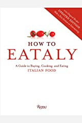 How To Eataly: A Guide to Buying, Cooking, and Eating Italian Food Hardcover