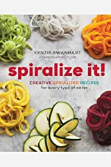 Spiralize It!: Creative Spiralizer Recipes for Every Type of Eater Paperback