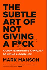 The Subtle Art of Not Giving a F*ck: A Counterintuitive Approach to Living a Good Life Kindle Edition