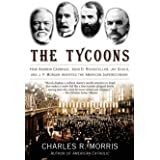 Tycoons: How Andrew Carnegie, John D. Rockefeller, Jay Gould, and J. P. Morgan Invented the American Supereconomy