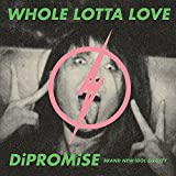 WHOLE LOTTA LOVE/DiPROMiSE