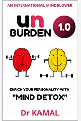"Unburden 1.0: Enrich Your Personality With ""Mind Detox"" Kindle Edition"