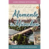 Learn German with Stories: Momente in Muenchen – 10 Short Stories for Beginners (Dino lernt Deutsch - Simple German Short Sto