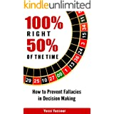 100% Right 50% of the Time: How to Prevent Fallacies in Decision Making