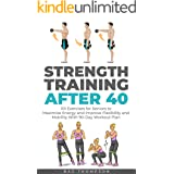 Strength Training After 40: 101 Exercises for Seniors to Maximize Energy and Improve Flexibility and Mobility with 90-Day Wor