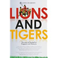 Lions and Tigers: The story of Football in Singapore and Mal…