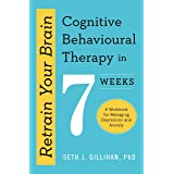 Retrain Your Brain: Cognitive Behavioural Therapy in 7 Weeks: A Workbook for Managing Anxiety and Depression