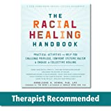 The Racial Healing Handbook: Practical Activities to Help You Challenge Privilege, Confront Systemic Racism, and Engage in Co