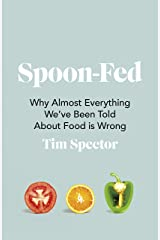 Spoon-Fed: Why almost everything we've been told about food is wrong Kindle Edition