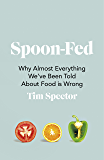 Spoon-Fed: Why almost everything we've been told about food…