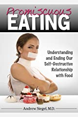 Promiscuous Eating: Understanding and Ending Our Self-Destructive Relationship with Food Kindle Edition