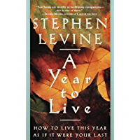 A Year to Live: How to Live This Year as If It Were Your Las…