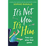 It's Not You, It's Him: An absolutely hilarious and feel good romantic comedy