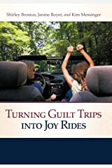 Turning Guilt Trips Into Joy Rides Hardcover