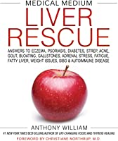 Medical Medium Liver Rescue: Answers to Eczema, Psoriasis, Diabetes, Strep, Acne, Gout, Bloating, Gallstones, Adrenal...
