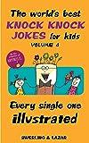 The World's Best Knock Knock Jokes for Kids Volume 4: Every Single One Illustrated (Volume 4)
