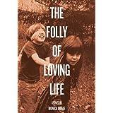 Folly of Loving Life