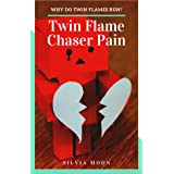 Twin Flame Chaser Pain: WHY DO TWIN FLAMES RUN? (The Twin Flame Chaser Guides To Surrendering & Healing Book 3)