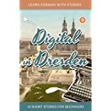Learn German With Stories: Digital in Dresden - 10 Short Stories For Beginners (Dino lernt Deutsch)