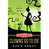 Witch Is Where Clowns Go To Die (A Witch P.I. Mystery Book 38)