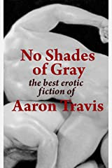 No Shades of Gray: The Best Erotic Fiction of Aaron Travis (The Aaron Travis Erotic Library Book 15) Kindle Edition