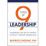 9 Types of Leadership: Mastering the Art of People in the 21st Century Workplace