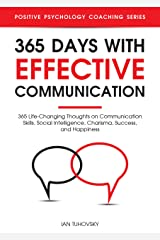365 Days with Effective Communication: 365 Life-Changing Thoughts on Communication Skills, Social Intelligence, Charisma, Success, and Happiness (Master Your Communication Skills) Kindle Edition