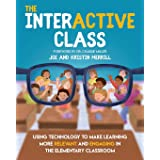 The InterACTIVE Class - Using Technology To Make Learning More Relevant and Engaging in The Elementary Classroom: Using Techn