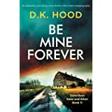 Be Mine Forever: An absolutely nail-biting crime thriller with a heart-stopping twist