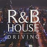 R&B HOUSE DRIVING ドライブを彩る大人の美メロ集-