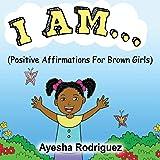 I Am...: Positive Affirmations for Brown Girls