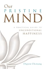 Our Pristine Mind: A Practical Guide to Unconditional Happiness Kindle Edition