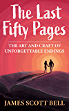 The Last Fifty Pages: The Art and Craft of Unforgettable End…