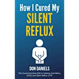 How I Cured My Silent Reflux: The Counterintuitive Path to Healing Acid Reflux, GERD, and Silent Reflux (LPR)