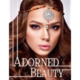 Adorned Beauty: a Grayscale Adult Coloring Book with Gorgeous Women wearing Beautiful Head Jewelry