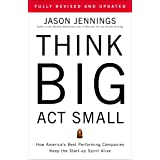 Think Big, Act Small: How America's Best Performing Companies Keep the Start-up Spirit Alive