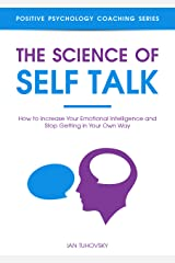 The Science of Self Talk: How to Increase Your Emotional Intelligence and Stop Getting in Your Own Way (Master Your Self Discipline Book 5) Kindle Edition