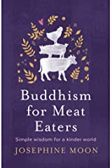Buddhism for Meat Eaters: Simple wisdom for a kinder world Kindle Edition