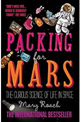 Packing for Mars: The Curious Science of Life in Space Kindle Edition